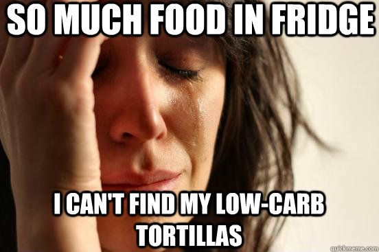 So much food in fridge I can't find my low-carb tortillas - So much food in fridge I can't find my low-carb tortillas  First World Problems