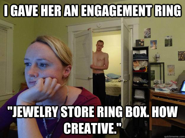 I gave her an engagement ring