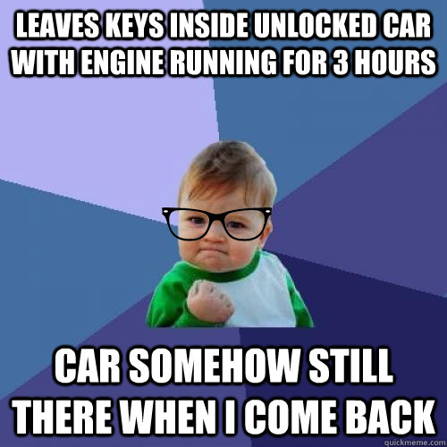 leaves keys inside unlocked car with engine running for 3 hours car somehow still there when i come back