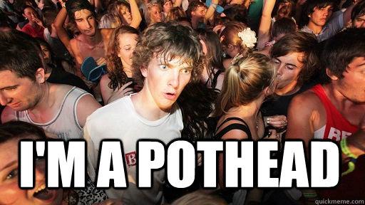 I'm a pothead -  I'm a pothead  Sudden Clarity Clarence