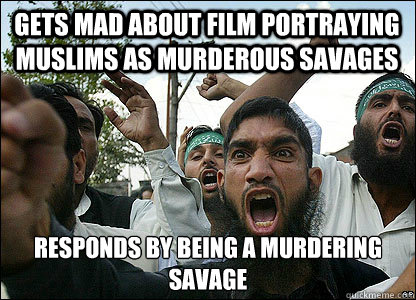 Gets mad about film portraying muslims as murderous savages responds by being a murdering savage