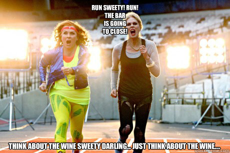 Run sweety! Run! The bar is going  to close! Think about the Wine Sweety Darling Just  think  about the  Wine Sweety Think about the wine sweety  Darling    Think about the wine sweety Darling... Just think about the Wine....