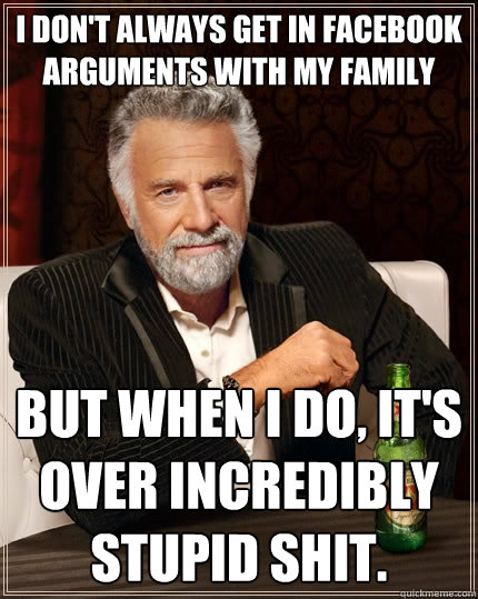 06dde3de9c518be3af3573ad6dbd5d8a97180f71042e6dff9b52fb5eebe80ee2 i don't always get in facebook arguments with my family but when i,Memes For Facebook Arguments