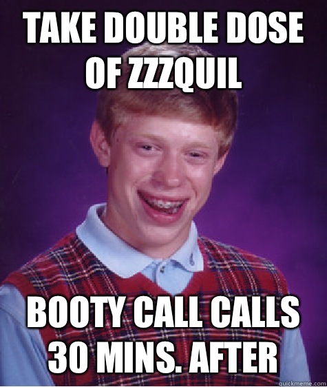 Take Double Dose Of Zzzquil Booty Call Calls 30 Mins After Bad