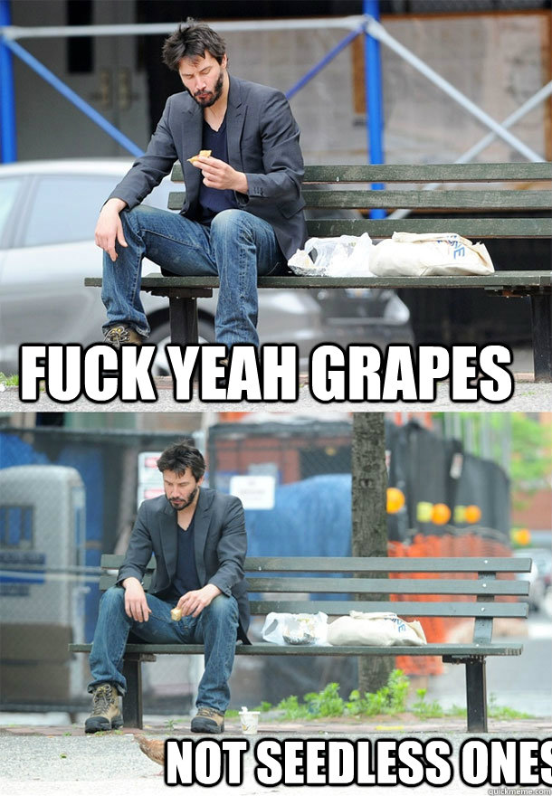 Fuck Yeah Grapes not seedless ones - Fuck Yeah Grapes not seedless ones  Sad Keanu