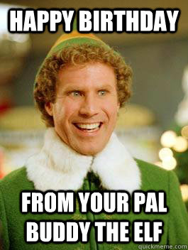 Happy Birthday From your pal buddy the elf