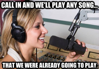 Call in and we'll play any song... That we were already going to play - Call in and we'll play any song... That we were already going to play  scumbag radio dj