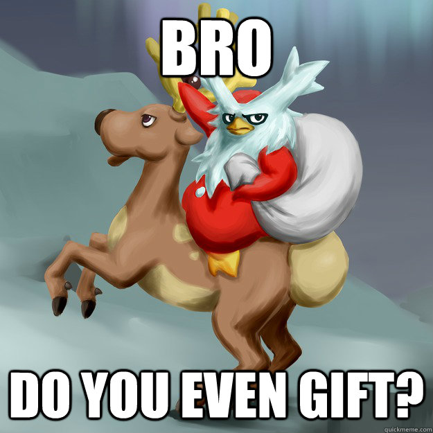 Bro do you even gift? - Bro do you even gift?  Misc