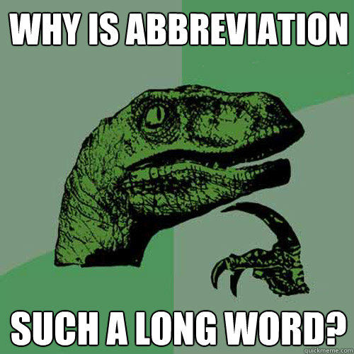 Why is abbreviation such a long word? - Why is abbreviation such a long word?  Philosoraptor