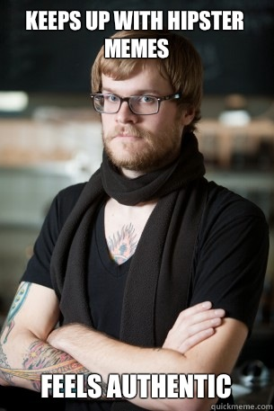 Keeps up with hipster memes Feels authentic  Hipster Barista