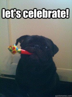let s celebrate   misc   quickmeme