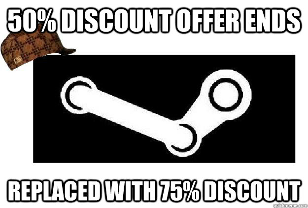 50% discount offer ends Replaced with 75% discount - 50% discount offer ends Replaced with 75% discount  Scumbag Steam