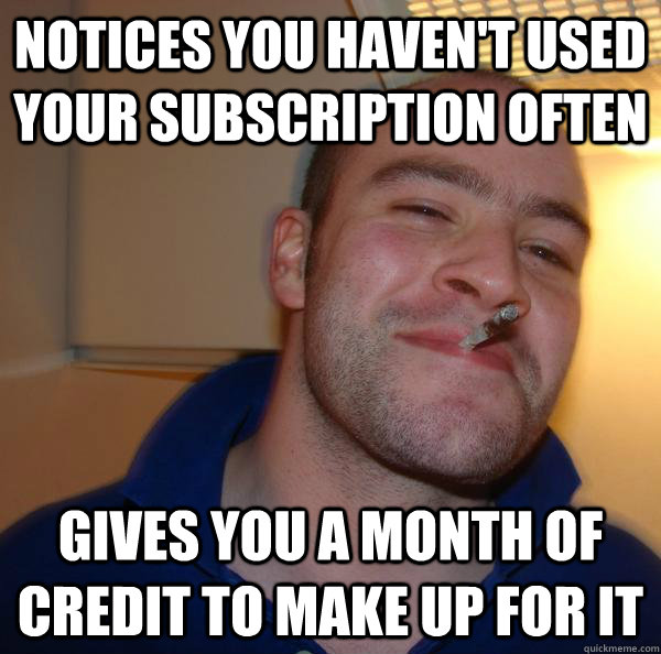 Notices you haven't used your subscription often gives you a month of credit to make up for it - Notices you haven't used your subscription often gives you a month of credit to make up for it  Misc