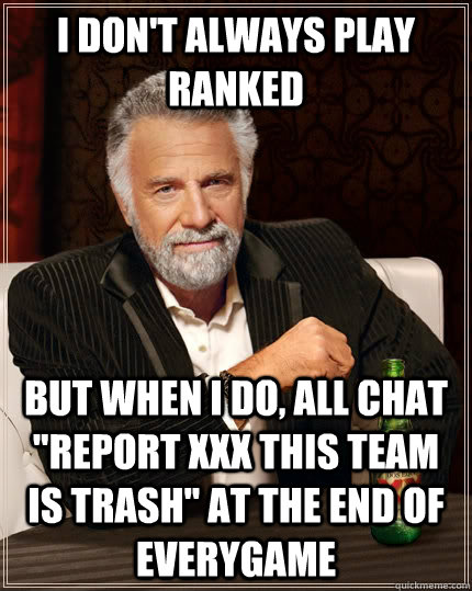 I don't always play ranked but when I do, all chat