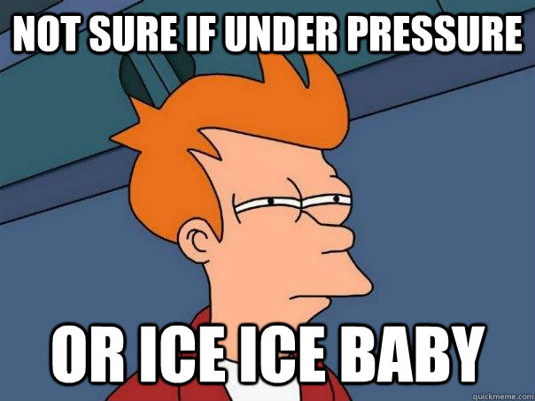 Not sure if under pressure or ice ice baby - Not sure if under pressure or ice ice baby  Futurama Fry