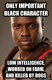 only important black character low intelligence, worked on farm, and killed by dogs - only important black character low intelligence, worked on farm, and killed by dogs  Misc