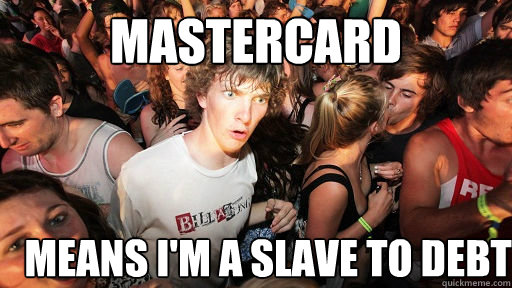 mastercard means i'm a slave to debt - mastercard means i'm a slave to debt  Sudden Clarity Clarence