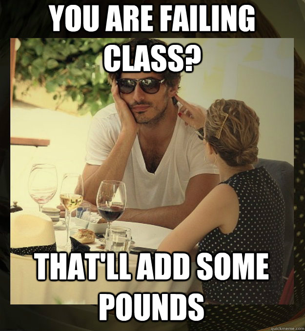 You are failing class? that'll add some pounds - You are failing class? that'll add some pounds  Misc