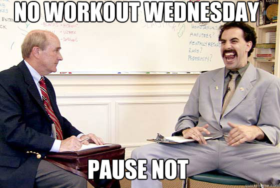 No workout Wednesday Pause Not - No workout Wednesday Pause Not  Borat you will never get this