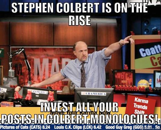 COLBERT MANIA! - STEPHEN COLBERT IS ON THE RISE INVEST ALL YOUR POSTS IN COLBERT MONOLOGUES! Mad Karma with Jim Cramer