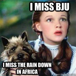 I miss BJU I miss the rain down in Africa