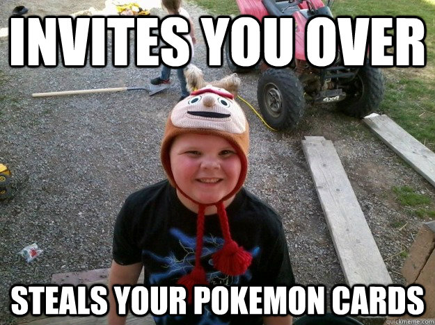 Invites you over Steals your pokemon cards - Invites you over Steals your pokemon cards  Shitty Childhood Friend