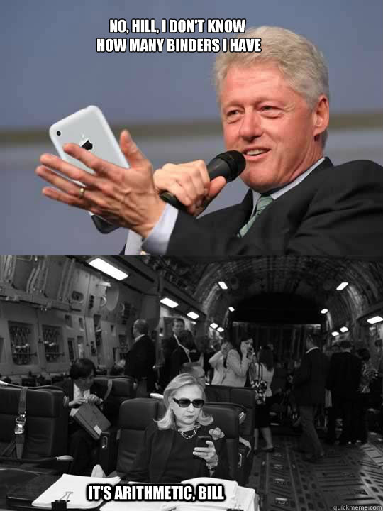 No, Hill, I don't know  how many binders I have It's arithmetic, Bill
