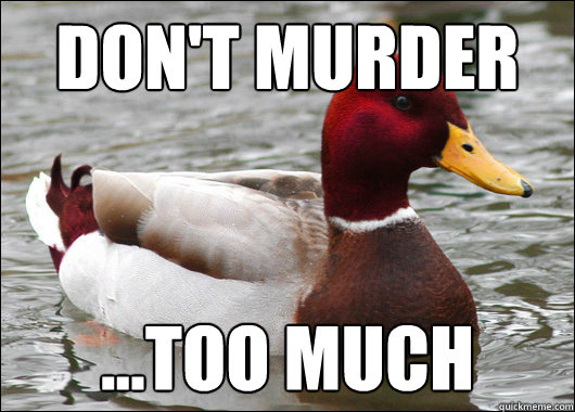 Don't murder  ...too much  - Don't murder  ...too much   Malicious Advice Mallard