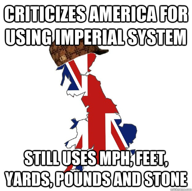 Criticizes America for using imperial system still uses mph, feet, yards, pounds and stone