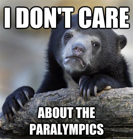 i don't care about the paralympics - i don't care about the paralympics  Confession Bear