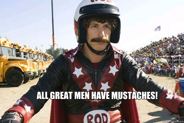 All great men have mustaches!