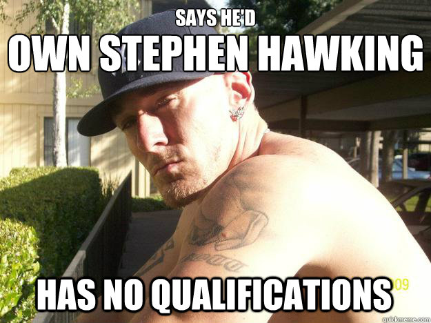 Says he'd has no qualifications own Stephen hawking
