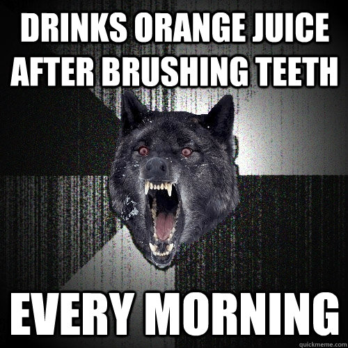 Drinks orange juice after brushing teeth Every morning - Drinks orange juice after brushing teeth Every morning  Insanity Wolf