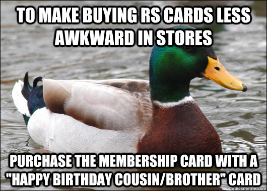 To make buying RS cards less awkward in stores Purchase the membership card with a