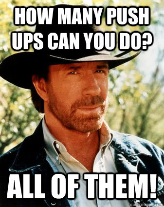 How many push ups can you do? All of them! - How many push ups can you do? All of them!  chuck norris meme