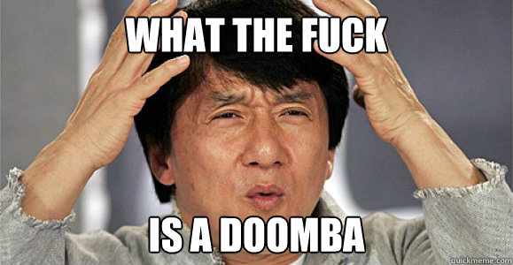 what the fuck is a doomba - what the fuck is a doomba  Confused Jackie Chan
