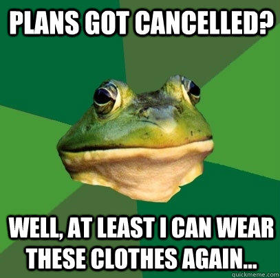 Plans got cancelled? Well, at least I can wear these clothes again... - Plans got cancelled? Well, at least I can wear these clothes again...  Foul Bachelor Frog