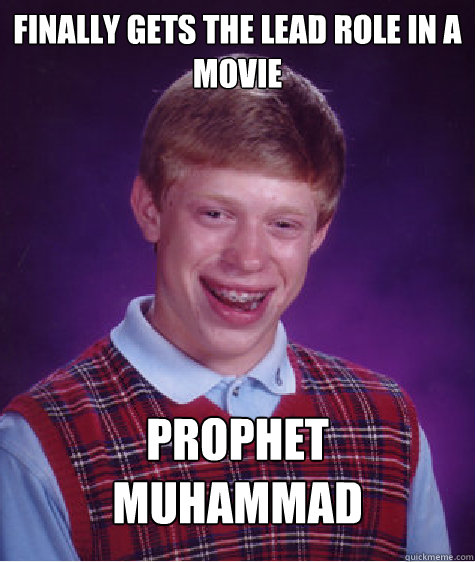 Finally Gets the lead role in a movie Prophet  Muhammad - Finally Gets the lead role in a movie Prophet  Muhammad  Bad Luck Brian