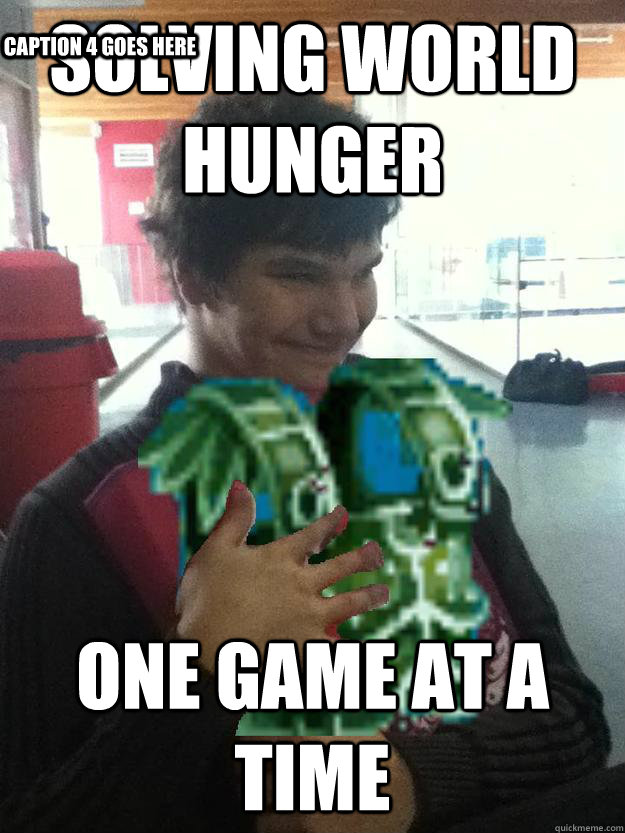 Solving world hunger One Game at a time Caption 3 goes here Caption 4 goes here