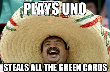 Plays uno steals all the green cards  Merry mexican