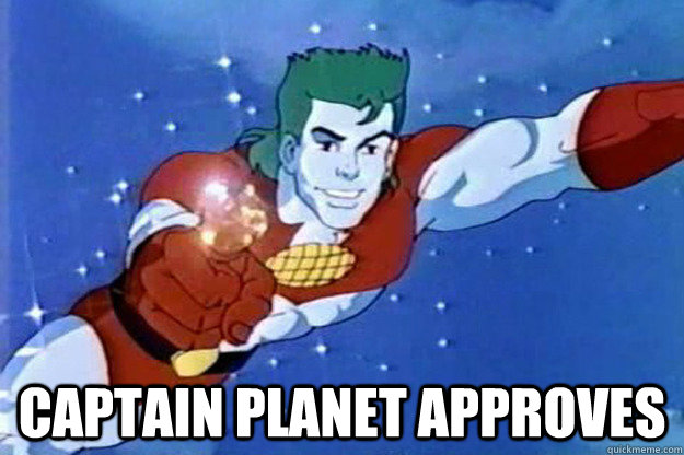 Captain planet approves  Captain Planet Approves