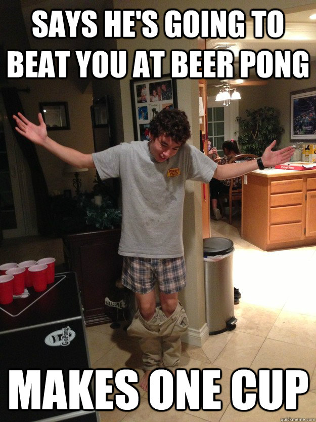 says he's going to beat you at beer pong makes one cup - says he's going to beat you at beer pong makes one cup  Misc