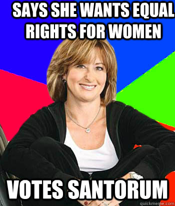 says she wants equal rights for women Votes santorum - says she wants equal rights for women Votes santorum  Sheltering Suburban Mom