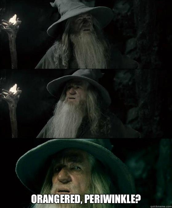 Orangered, Periwinkle?  -  Orangered, Periwinkle?   Confused Gandalf