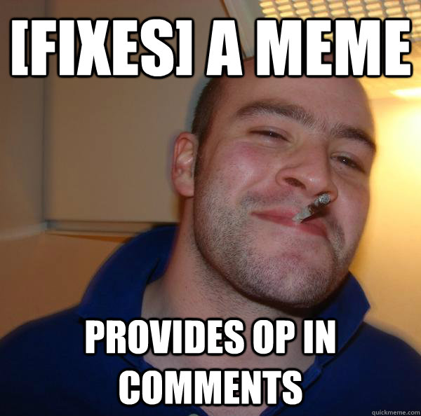[fixes] a meme Provides OP in comments - [fixes] a meme Provides OP in comments  Misc