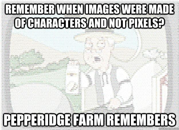 Pepperidge Farm Ascii memes   quickmeme