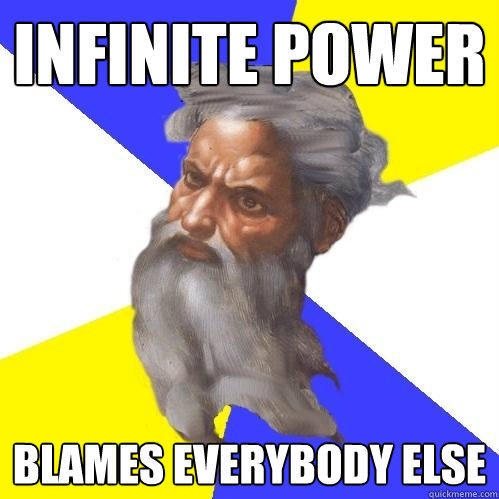 infinite power blames everybody else - infinite power blames everybody else  Advice God