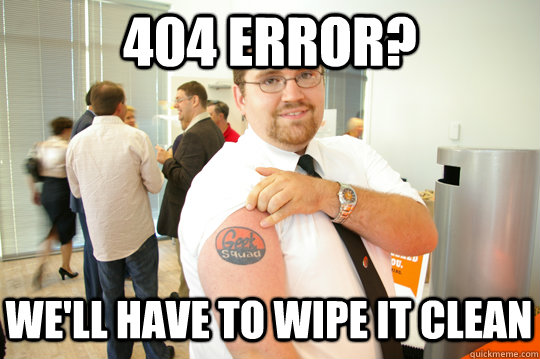 404 Error? We'll have to wipe it clean - 404 Error? We'll have to wipe it clean  GeekSquad Gus