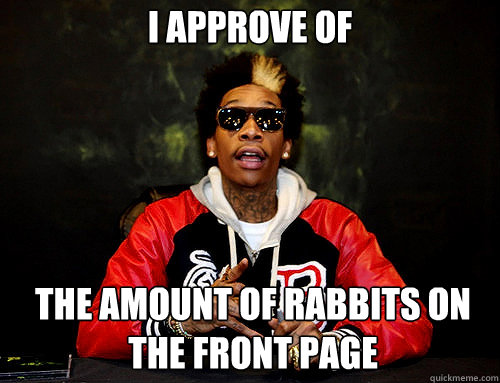 I APPROVE OF THE AMOUNT OF RABBITS ON THE FRONT PAGE  i approve