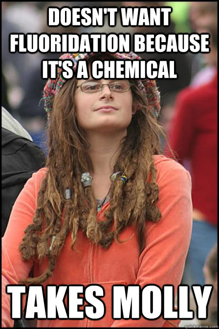 Doesn't want fluoridation because it's a chemical Takes Molly - Doesn't want fluoridation because it's a chemical Takes Molly  Hippie Chick